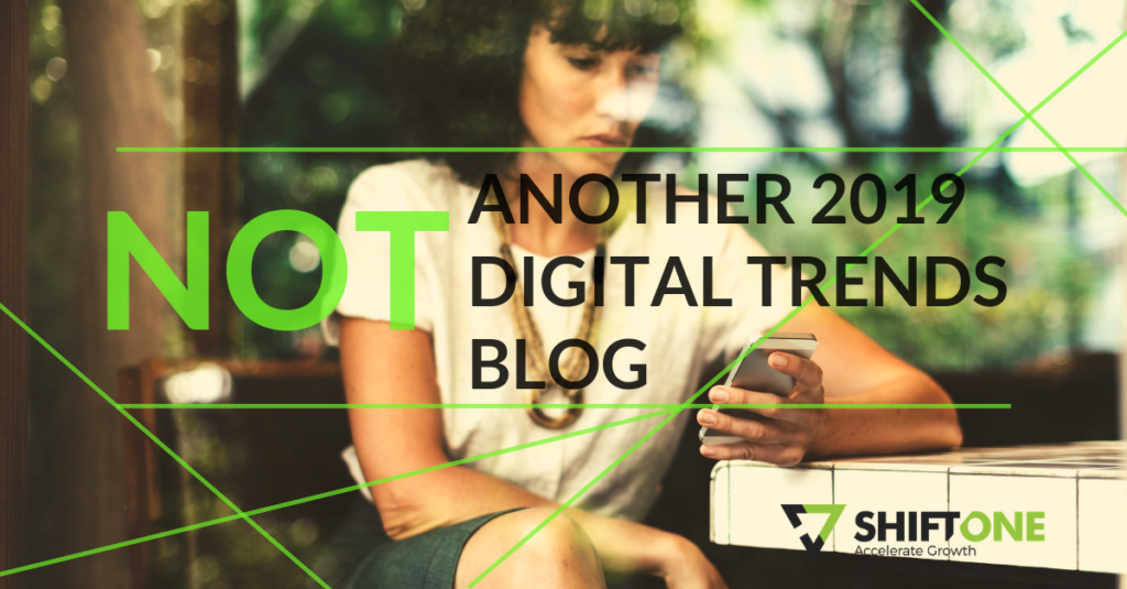 Not another 2019 Digital Marketing Trends blog